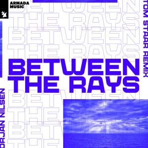 Between The Rays (Tom Staar Remix) dari Orjan Nilsen