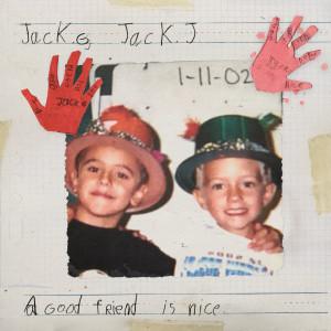 A Good Friend Is Nice 2019 Jack & Jack