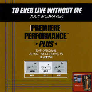 Listen to To Ever Live Without Me song with lyrics from Jody McBrayer