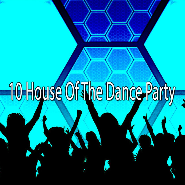 10 House of the Dance Party