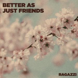 Better as Just Friends dari Ragazzi