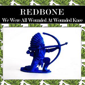 อัลบัม We Were All Wounded at Wounded Knee (Rewind Version) ศิลปิน Redbone