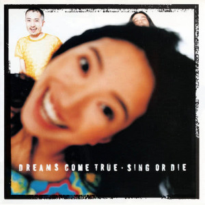 DREAMS COME TRUE的專輯Sing Or Die
