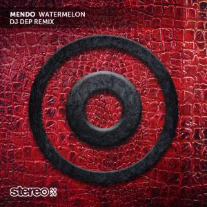 Album Watermelon (DJ Dep Remix) from Mendo
