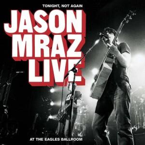 Jason Mraz的專輯Tonight, Not Again: Jason Mraz Live At The Eagles Ballroom