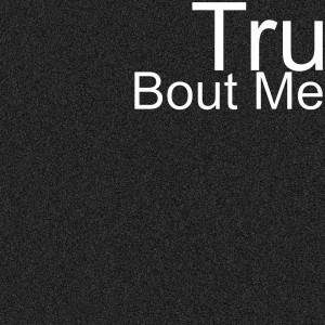 Album Bout Me (Explicit) from TRU