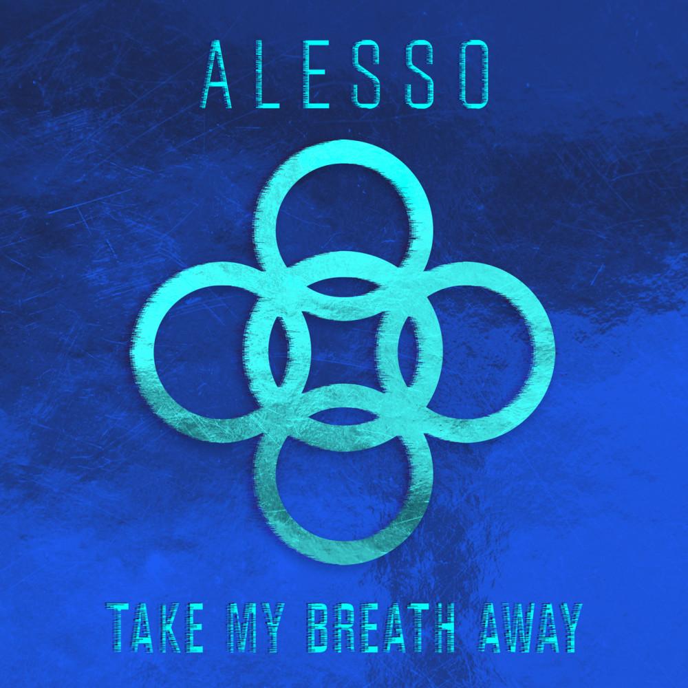 Take My Breath Away 2016 Alesso