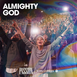 Listen to Almighty God song with lyrics from Passion