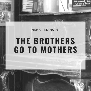 Album The Brothers Go to Mothers from Henry Mancini and His Orchestra