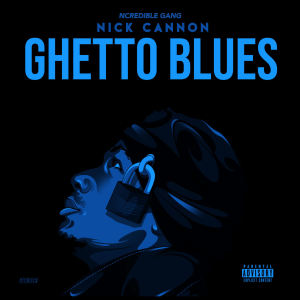 Album Ghetto Blues (Explicit) from Nick Cannon