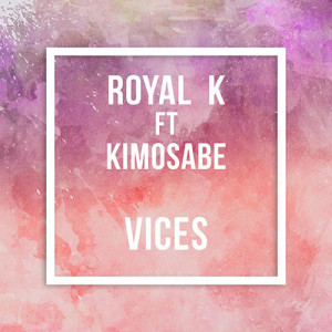 Listen to Vices (feat Kimosabe) song with lyrics from Royal K