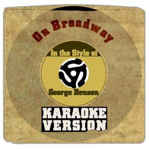 Karaoke - Ameritz的專輯On Broadway (In the Style of George Benson) [Karaoke Version] - Single