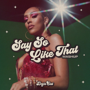 Listen to Say So / Like That (Mashup) song with lyrics from Doja Cat