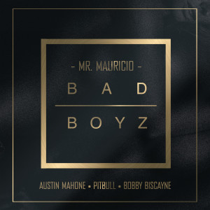 MR. MAURICIO的專輯Bad Boyz (feat. Pitbull, Austin Mahone & Bobby Biscayne)