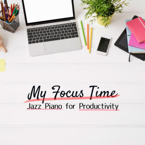 Album My Focus Time - Jazz Piano for Productivity from Relaxing BGM Project