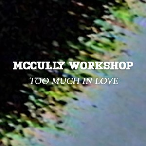 Album Too Much in Love (Video Version) from McCully Workshop