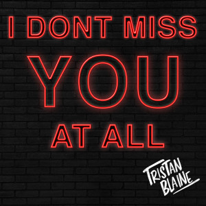Album I Don't Miss You at All(Explicit) from Tristan Blaine
