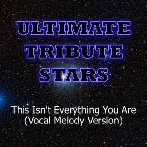 Ultimate Tribute Stars的專輯Snow Patrol - This Isn't Everything You Are (Vocal Melody Version)