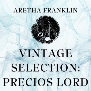 Aretha Franklin的專輯Vintage Selection: Precious Lord (2021 Remastered)