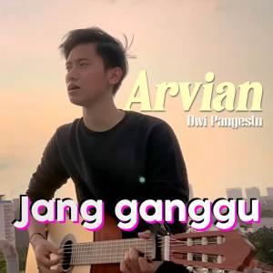 Jang Ganggu (Cover) dari Arvian Dwi Pangestu