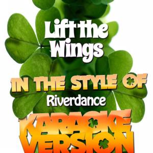 Karaoke - Ameritz的專輯Lift the Wings (In the Style of Riverdance) [Karaoke Version] - Single