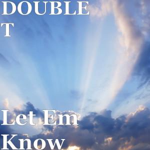 Double T的專輯Let Em Know