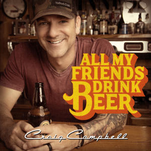 Album All My Friends Drink Beer from Craig Campbell