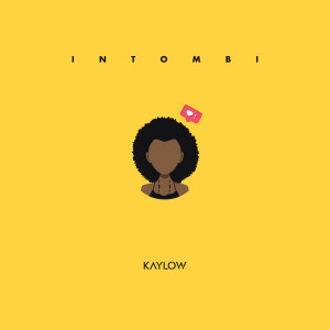 Listen to Intombi song with lyrics from Kaylow
