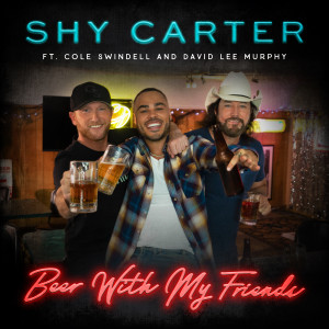 Shy Carter的專輯Beer With My Friends (feat. Cole Swindell and David Lee Murphy)