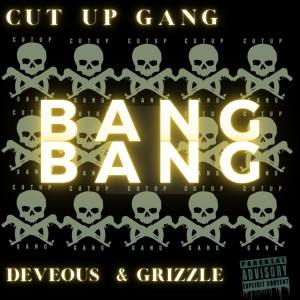 Album Cut up Gang Bang Bang (Explicit) from Grizzle