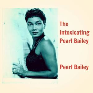 Album The Intoxicating Pearl Bailey from Pearl Bailey