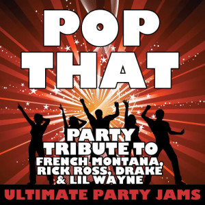 Ultimate Party Jams的專輯Pop That (Party Tribute to French Montana, Rick Ross, Drake & Lil Wayne) - Single