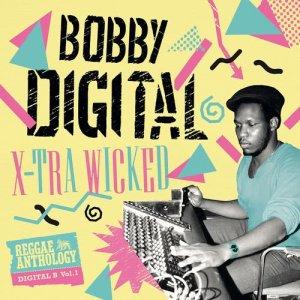 Album X-Tra Wicked (Bobby Digital Reggae Anthology) from Bobby Digital