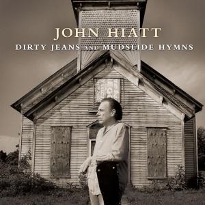 Dirty Jeans And Mudslide Hymns 2011 John Hiatt