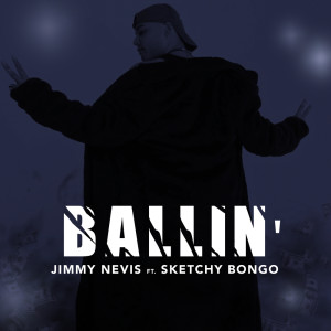 Listen to Ballin' song with lyrics from Jimmy Nevis