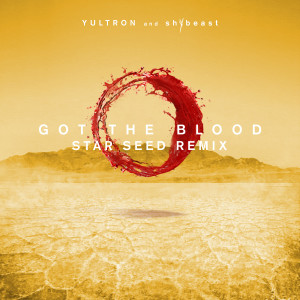 Album Got The Blood (STAR SEED Remix) from Yultron