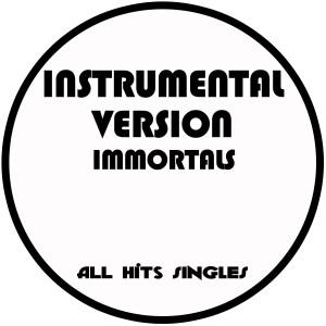 Album Immortals (Instrumental Version) - Single from All Hits Singles