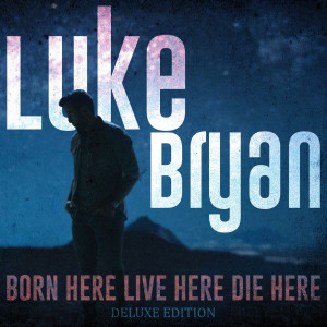 Album Born Here Live Here Die Here (Deluxe Edition) from Luke Bryan