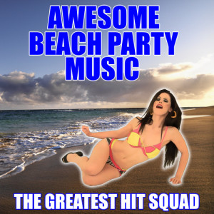 The Greatest Hit Squad的專輯Awesome Beach Party Music