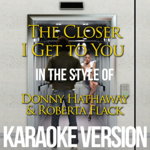 Karaoke - Ameritz的專輯The Closer I Get to You (In the Style of Donny Hathaway & Roberta Flack) [Karaoke Version] - Single
