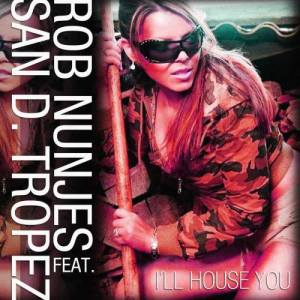 Album I'll House You [feat. San D. Tropez] from Rob Nunjes