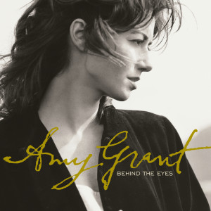 Behind The Eyes 2007 Amy Grant