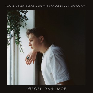 Album Your Heart's Got a Whole Lot of Planning to Do from Jørgen Dahl Moe