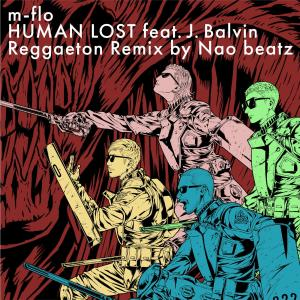 M-Flo的專輯HUMAN LOST (feat. J. Balvin) [Reggaeton Remix by Nao beatz]