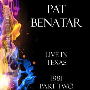 Album Live in Texas 1981 Part Two from Pat Benatar