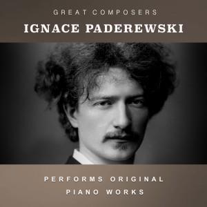 Ignacy Jan Paderewski的專輯Ignace Paderewski Performs Original Piano Works