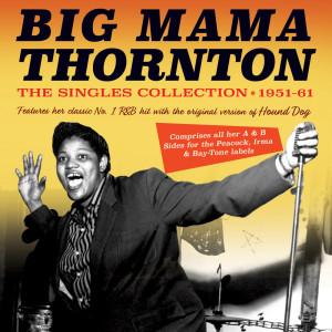 Big Mama Thornton的專輯The Singles Collection 1951-61