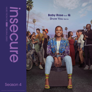 Album Show You (Remix) [feat. Q] [from Insecure: Music From The HBO Original Series, Season 4] from Baby Rose