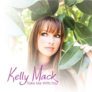 Take Me With You 2008 Kelly Mack