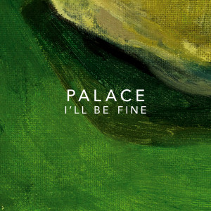 Album I'll Be Fine from Palace